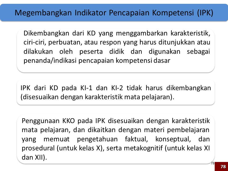 78 Dikembangkan dari KD yang menggambarkan karakteristik, ciri-ciri, perbuatan, atau respon yang harus ditunjukkan atau dilakukan oleh peserta didik d