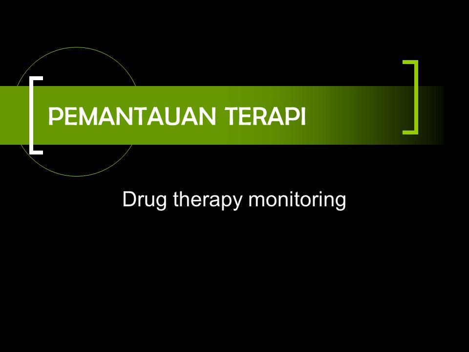 PEMANTAUAN TERAPI Drug therapy monitoring