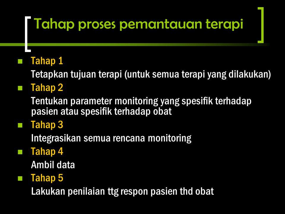 Tahap proses pemantauan terapi Tahap 1 Tetapkan tujuan terapi (untuk semua terapi yang dilakukan) Tahap 2 Tentukan parameter monitoring yang spesifik