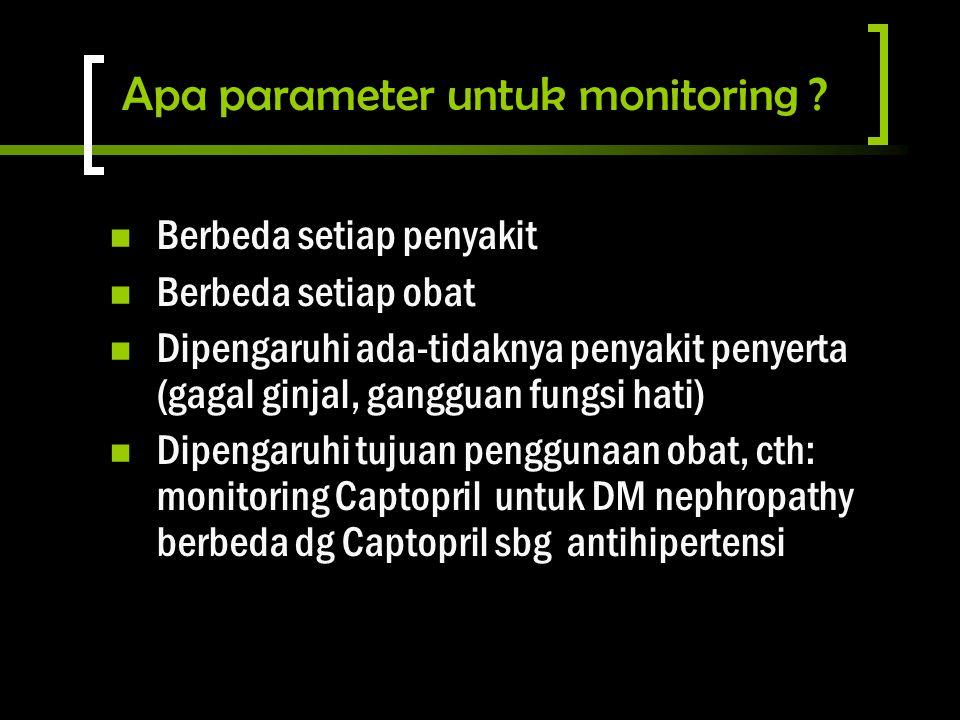 Apa parameter untuk monitoring ? Berbeda setiap penyakit Berbeda setiap obat Dipengaruhi ada-tidaknya penyakit penyerta (gagal ginjal, gangguan fungsi