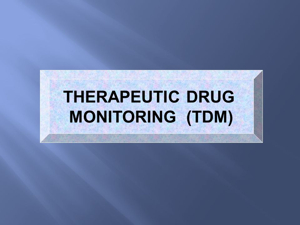 THERAPEUTIC DRUG MONITORING (TDM)