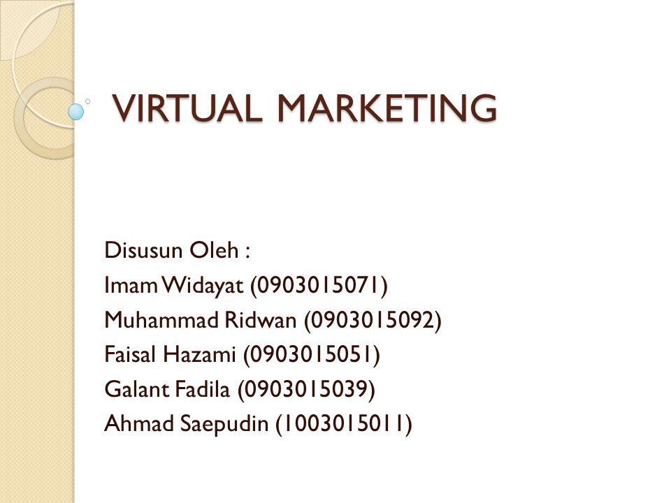 VIRTUAL MARKETING Disusun Oleh : Imam Widayat (0903015071) Muhammad Ridwan (0903015092) Faisal Hazami (0903015051) Galant Fadila (0903015039) Ahmad Sa