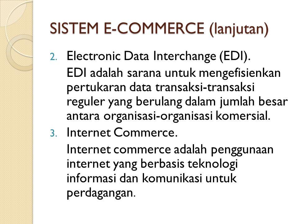 SISTEM E-COMMERCE (lanjutan) 2. Electronic Data Interchange (EDI). EDI adalah sarana untuk mengefisienkan pertukaran data transaksi-transaksi reguler