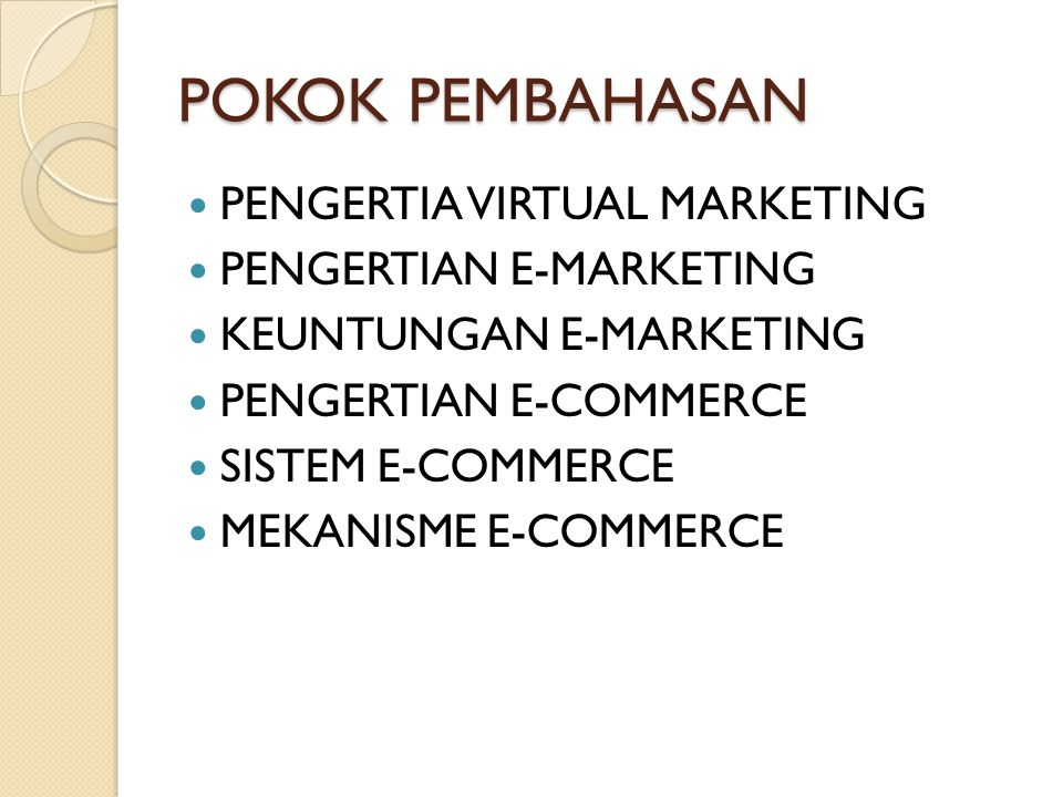 POKOK PEMBAHASAN PENGERTIA VIRTUAL MARKETING PENGERTIAN E-MARKETING KEUNTUNGAN E-MARKETING PENGERTIAN E-COMMERCE SISTEM E-COMMERCE MEKANISME E-COMMERC