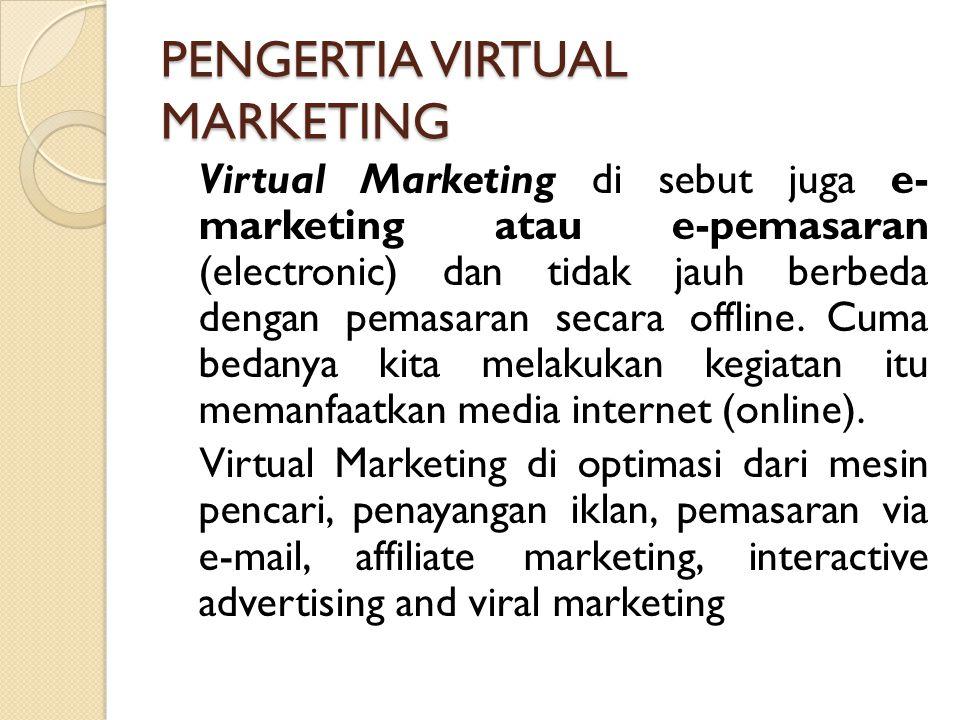 PENGERTIA VIRTUAL MARKETING Virtual Marketing di sebut juga e- marketing atau e-pemasaran (electronic) dan tidak jauh berbeda dengan pemasaran secara