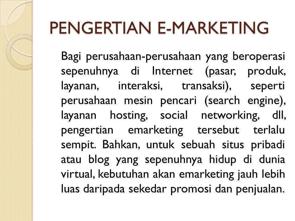 PENGERTIAN E-MARKETING Bagi perusahaan-perusahaan yang beroperasi sepenuhnya di Internet (pasar, produk, layanan, interaksi, transaksi), seperti perus