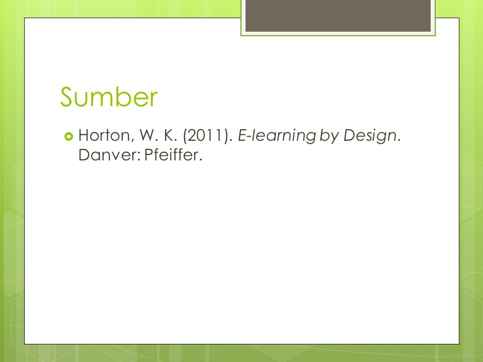 Sumber  Horton, W. K. (2011). E-learning by Design. Danver: Pfeiffer.