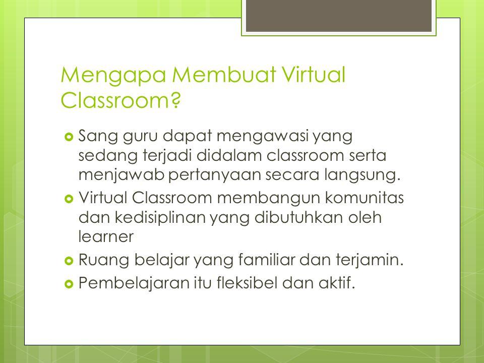 Mengapa Membuat Virtual Classroom?  Sang guru dapat mengawasi yang sedang terjadi didalam classroom serta menjawab pertanyaan secara langsung.  Virt