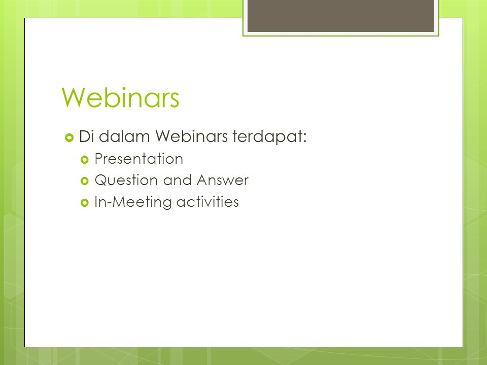Webinars  Di dalam Webinars terdapat:  Presentation  Question and Answer  In-Meeting activities