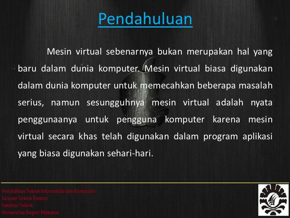 Pendahuluan Mesin virtual sebenarnya bukan merupakan hal yang baru dalam dunia komputer.