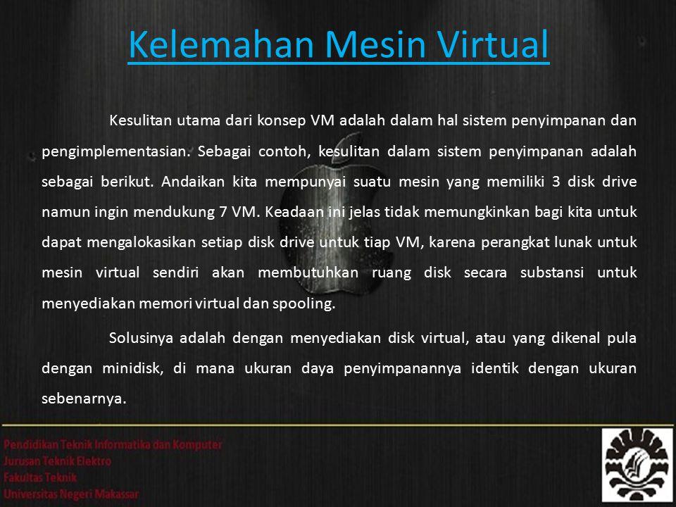 Kelemahan Mesin Virtual Kesulitan utama dari konsep VM adalah dalam hal sistem penyimpanan dan pengimplementasian.