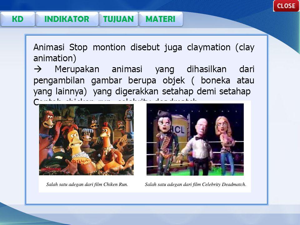 TUJUAN KD INDIKATOR MATERI Animasi Stop montion disebut juga claymation (clay animation)  Merupakan animasi yang dihasilkan dari pengambilan gambar berupa objek ( boneka atau yang lainnya) yang digerakkan setahap demi setahap Contoh chicken run, celebrity deadmatch