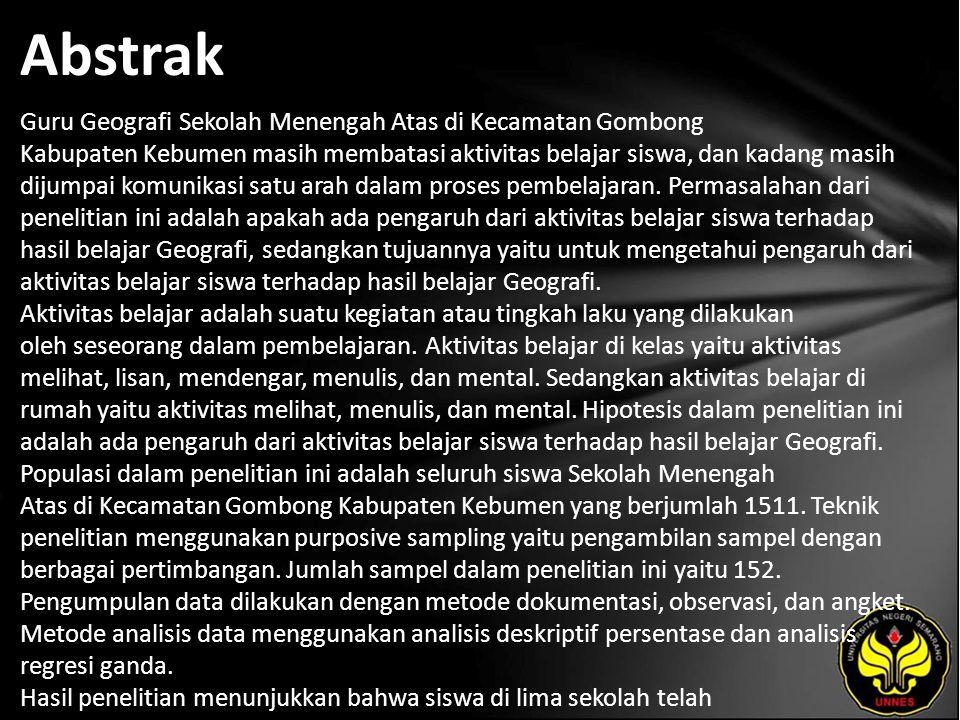 Abstrak Guru Geografi Sekolah Menengah Atas di Kecamatan Gombong Kabupaten Kebumen masih membatasi aktivitas belajar siswa, dan kadang masih dijumpai komunikasi satu arah dalam proses pembelajaran.