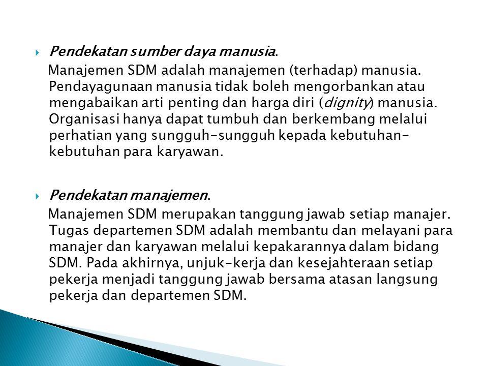  Pendekatan sumber daya manusia. Manajemen SDM adalah manajemen (terhadap) manusia. Pendayagunaan manusia tidak boleh mengorbankan atau mengabaikan a