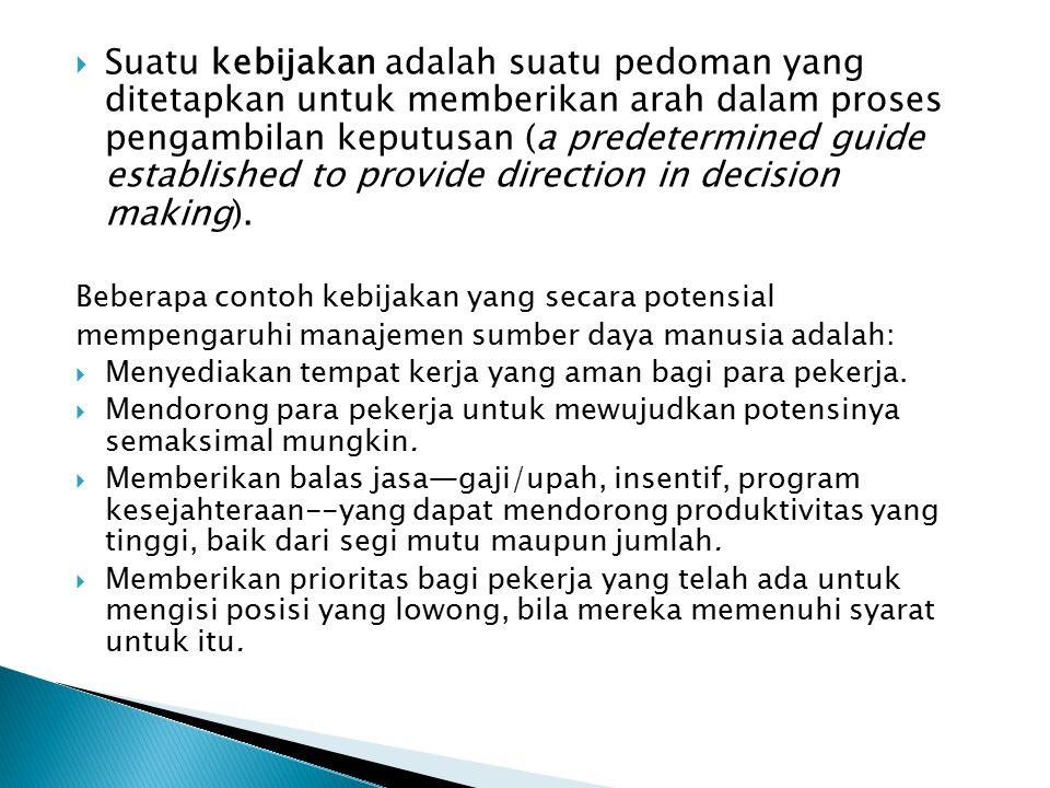  Suatu kebijakan adalah suatu pedoman yang ditetapkan untuk memberikan arah dalam proses pengambilan keputusan (a predetermined guide established to