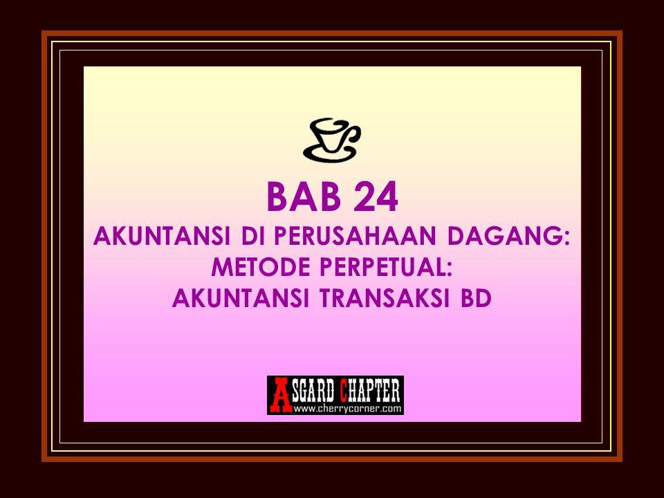 BAB 24 AKUNTANSI DI PERUSAHAAN DAGANG: METODE PERPETUAL: AKUNTANSI TRANSAKSI BD