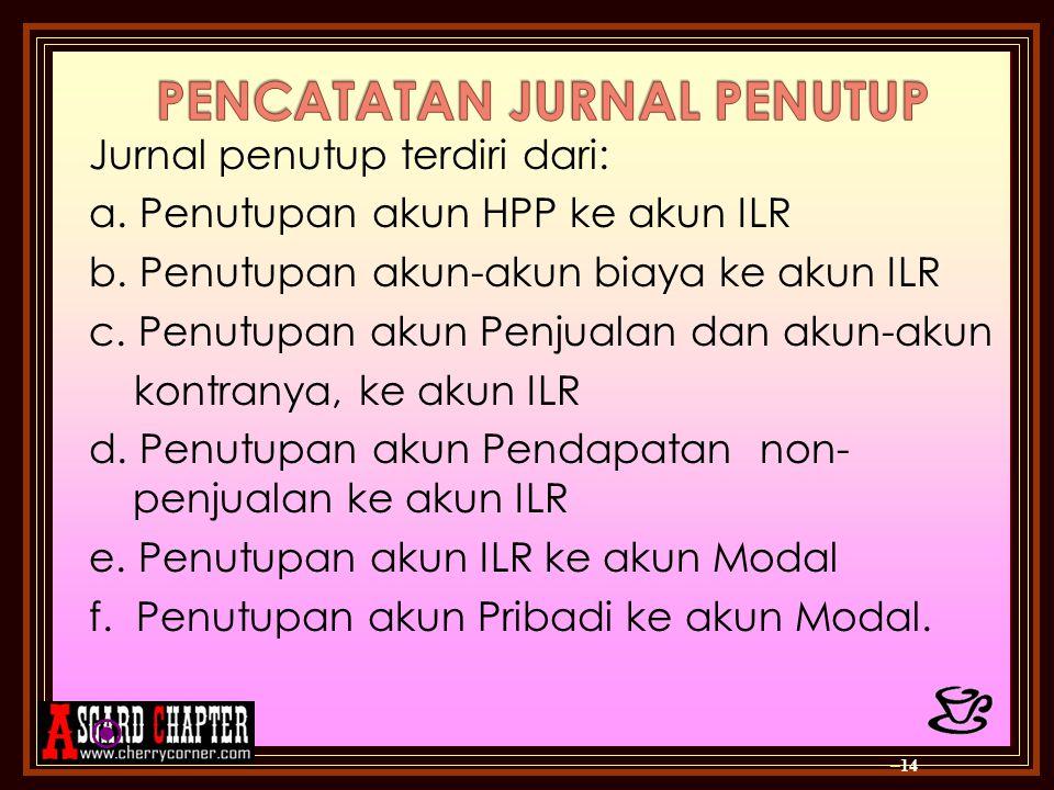 Jurnal penutup terdiri dari: a.Penutupan akun HPP ke akun ILR b.
