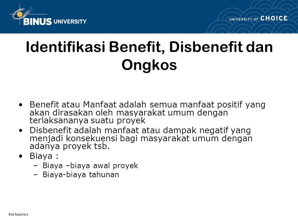 Bina Nusantara Analisis Biaya dan Manfaat Jika B/C ≥ 1.0, terima proyek yang perkiraaan secara ekonomis diterima Jika B/C < 1.0, proyek secara ekonomis tidak diterima