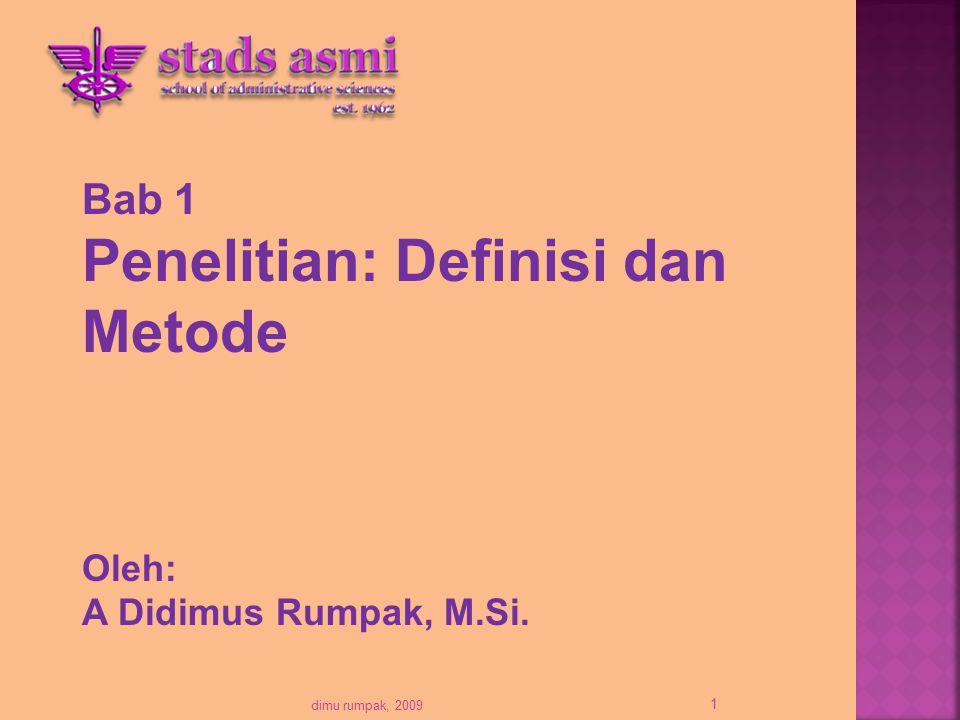 Bab 1 Penelitian: Definisi dan Metode Oleh: A Didimus Rumpak, M.Si. 1 dimu rumpak, 2009