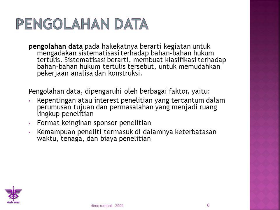 pengolahan data pada hakekatnya berarti kegiatan untuk mengadakan sistematisasi terhadap bahan-bahan hukum tertulis. Sistematisasi berarti, membuat kl