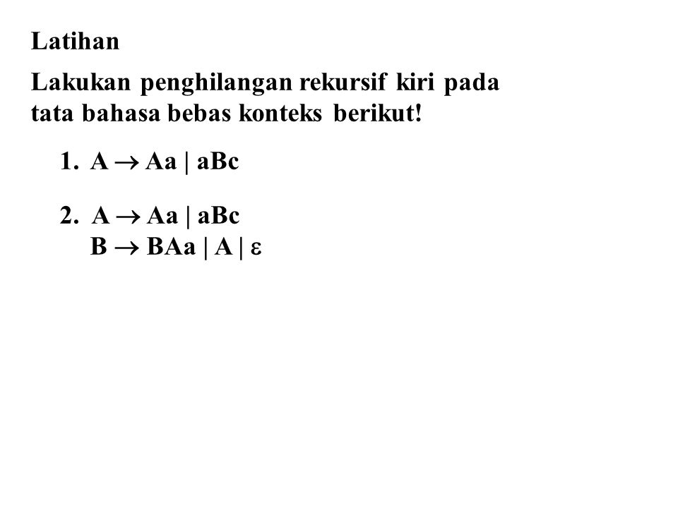 Latihan Lakukan penghilangan rekursif kiri pada tata bahasa bebas konteks berikut.