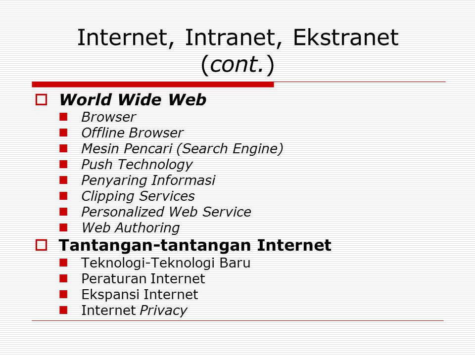 Internet, Intranet, Ekstranet (cont.)  World Wide Web Browser Offline Browser Mesin Pencari (Search Engine) Push Technology Penyaring Informasi Clipp