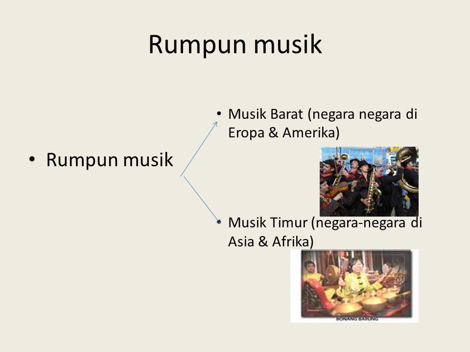Rumpun musik Musik Barat (negara negara di Eropa & Amerika) Rumpun musik Musik Timur (negara-negara di Asia & Afrika)