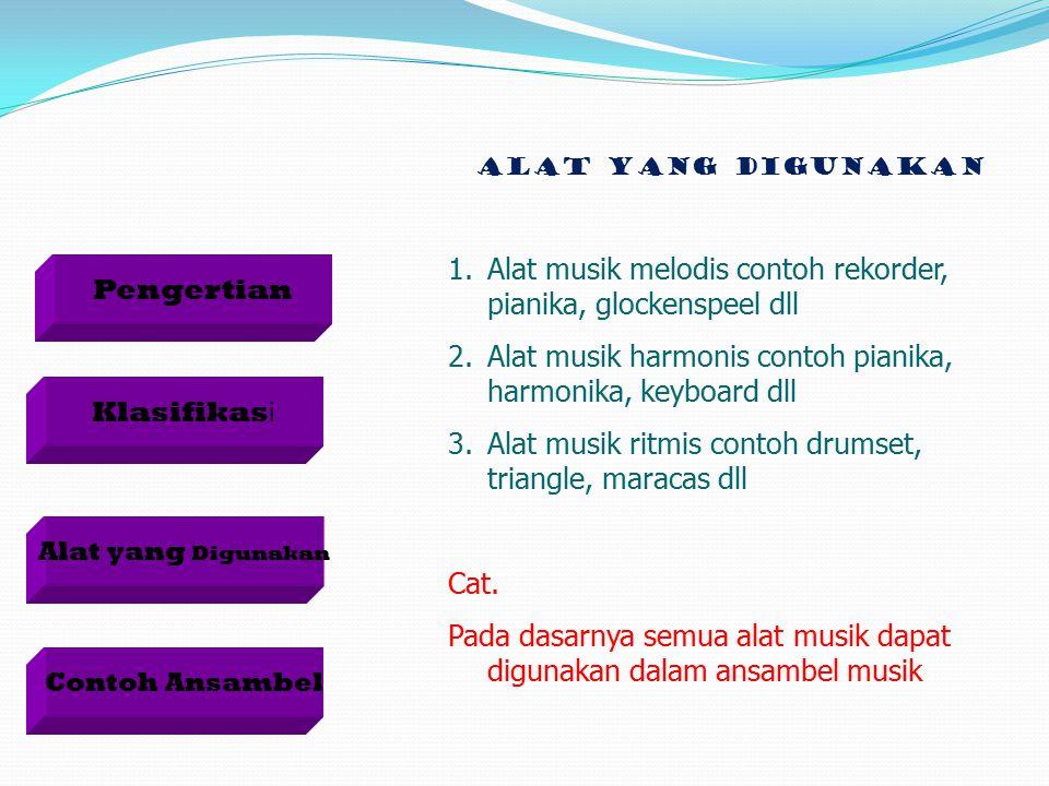 Alat yang Digunakan 1.Alat musik melodis contoh rekorder, pianika, glockenspeel dll 2.Alat musik harmonis contoh pianika, harmonika, keyboard dll 3.Al