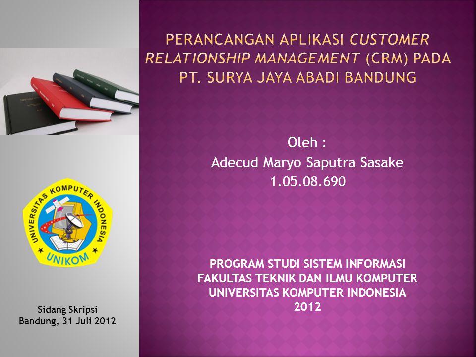 Oleh : Adecud Maryo Saputra Sasake 1.05.08.690 PROGRAM STUDI SISTEM INFORMASI FAKULTAS TEKNIK DAN ILMU KOMPUTER UNIVERSITAS KOMPUTER INDONESIA 2012 Si