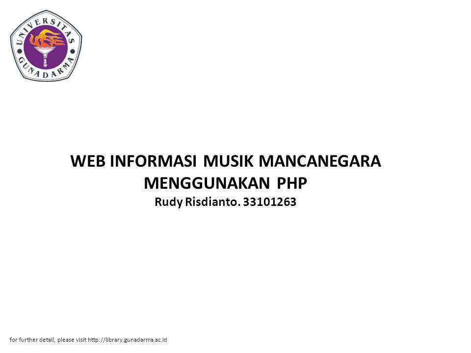 WEB INFORMASI MUSIK MANCANEGARA MENGGUNAKAN PHP Rudy Risdianto. 33101263 for further detail, please visit http://library.gunadarma.ac.id