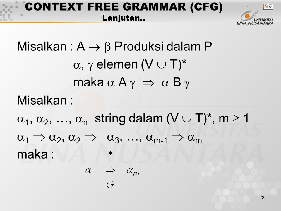 5 CONTEXT FREE GRAMMAR (CFG) Lanjutan.. Misalkan : A   Produksi dalam P ,  elemen (V  T)* maka  A    B  Misalkan :  1,  2, …,  n string d