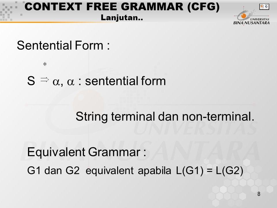 8 CONTEXT FREE GRAMMAR (CFG) Lanjutan.. Sentential Form : S ,  : sentential form String terminal dan non-terminal. Equivalent Grammar : G1 dan G2 eq