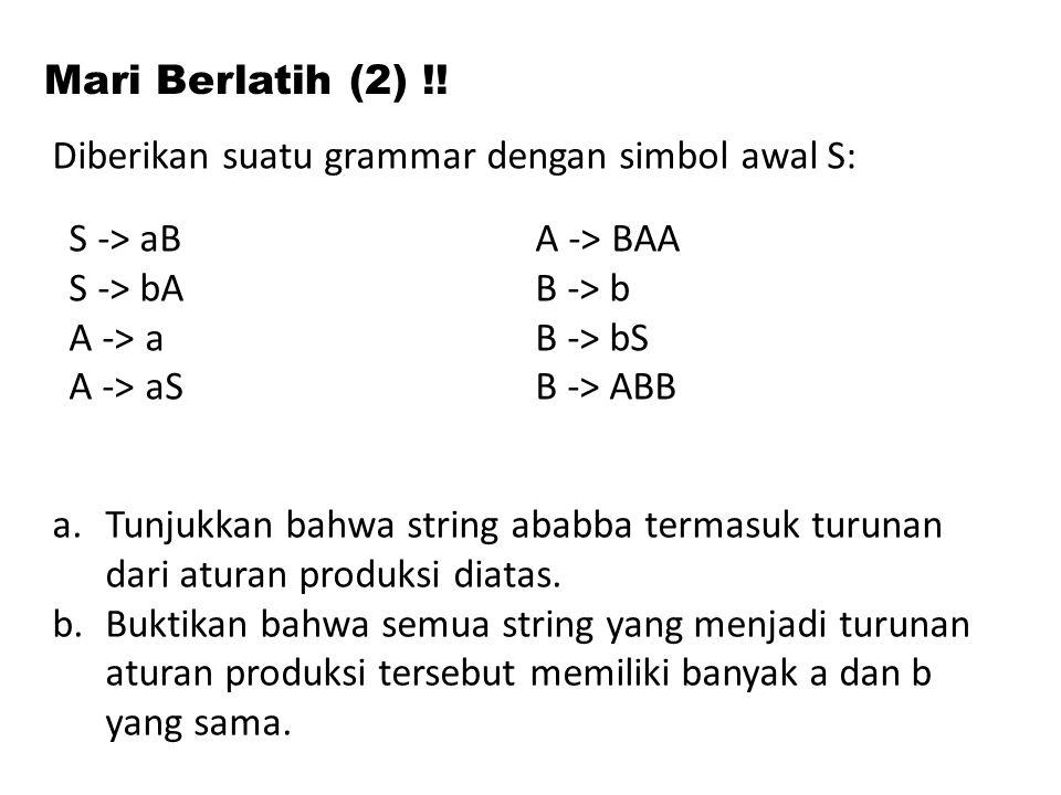 Mari Berlatih (2) !! a.Tunjukkan bahwa string ababba termasuk turunan dari aturan produksi diatas. b.Buktikan bahwa semua string yang menjadi turunan