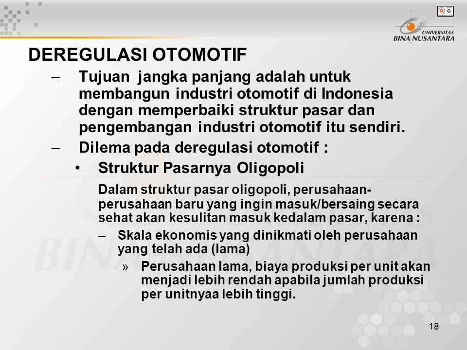18 DEREGULASI OTOMOTIF –Tujuan jangka panjang adalah untuk membangun industri otomotif di Indonesia dengan memperbaiki struktur pasar dan pengembangan