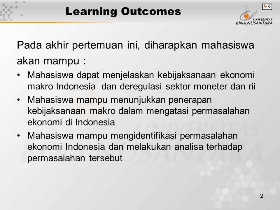 2 Learning Outcomes Pada akhir pertemuan ini, diharapkan mahasiswa akan mampu : Mahasiswa dapat menjelaskan kebijaksanaan ekonomi makro Indonesia dan