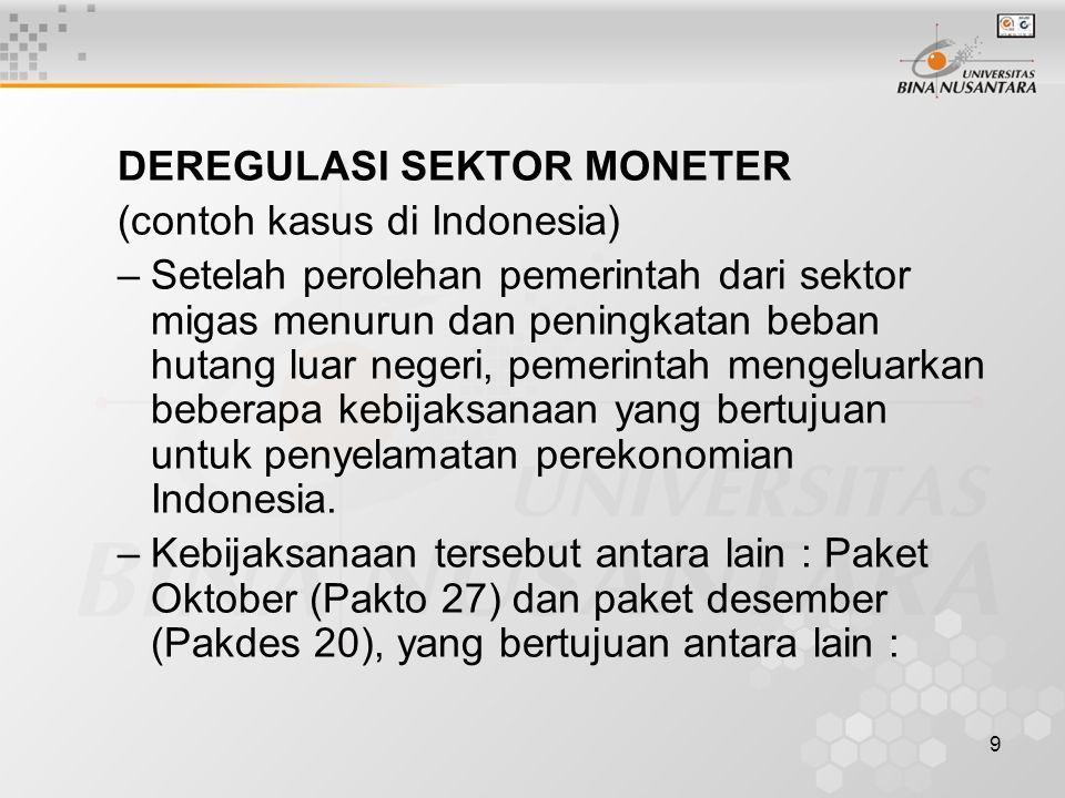 9 DEREGULASI SEKTOR MONETER (contoh kasus di Indonesia) –Setelah perolehan pemerintah dari sektor migas menurun dan peningkatan beban hutang luar nege