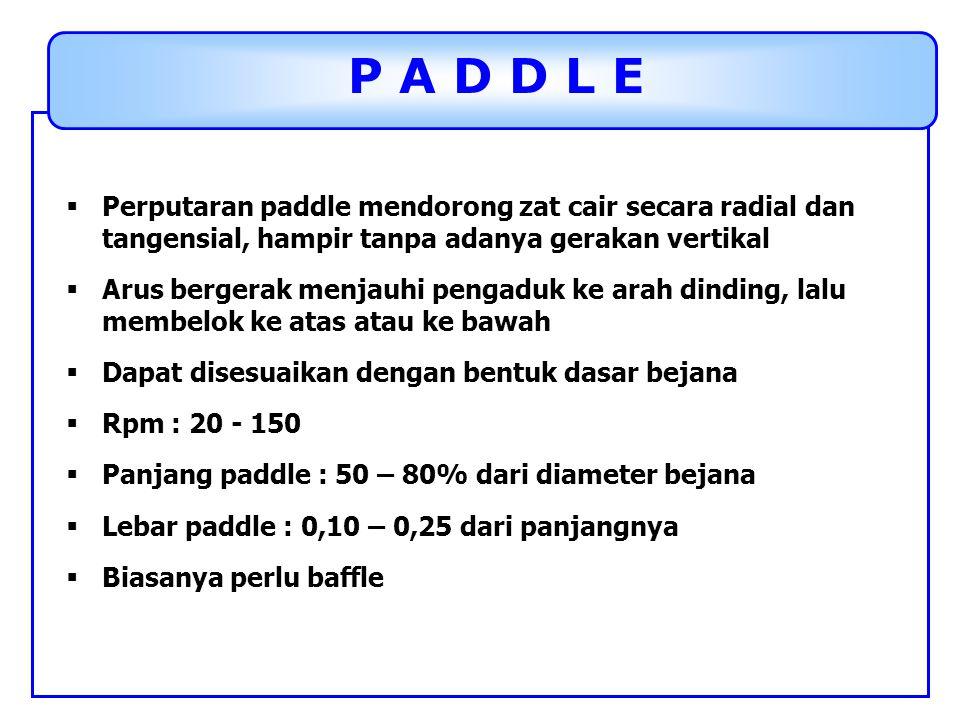 P A D D L E  Perputaran paddle mendorong zat cair secara radial dan tangensial, hampir tanpa adanya gerakan vertikal  Arus bergerak menjauhi pengadu