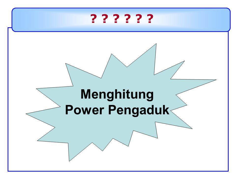 ? ? ? Menghitung Power Pengaduk