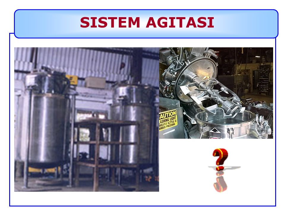 Agitator Selection The type of mixing required The capacity of the vessel The properties of fluid (viscosity)