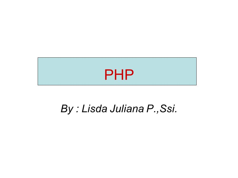 PHP By : Lisda Juliana P.,Ssi.