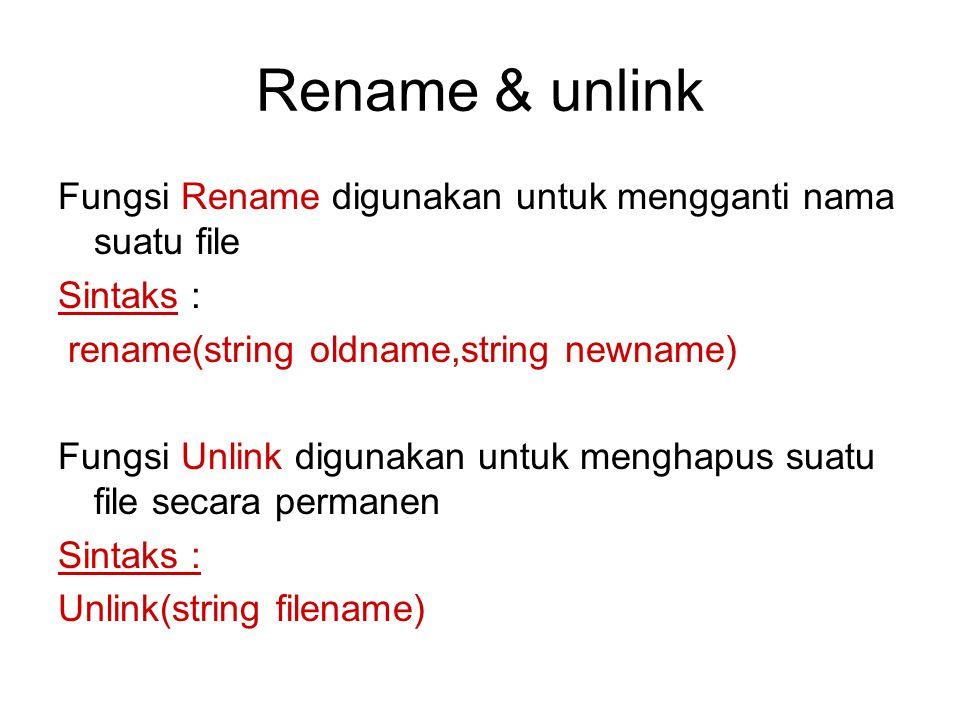 Rename & unlink Fungsi Rename digunakan untuk mengganti nama suatu file Sintaks : rename(string oldname,string newname) Fungsi Unlink digunakan untuk