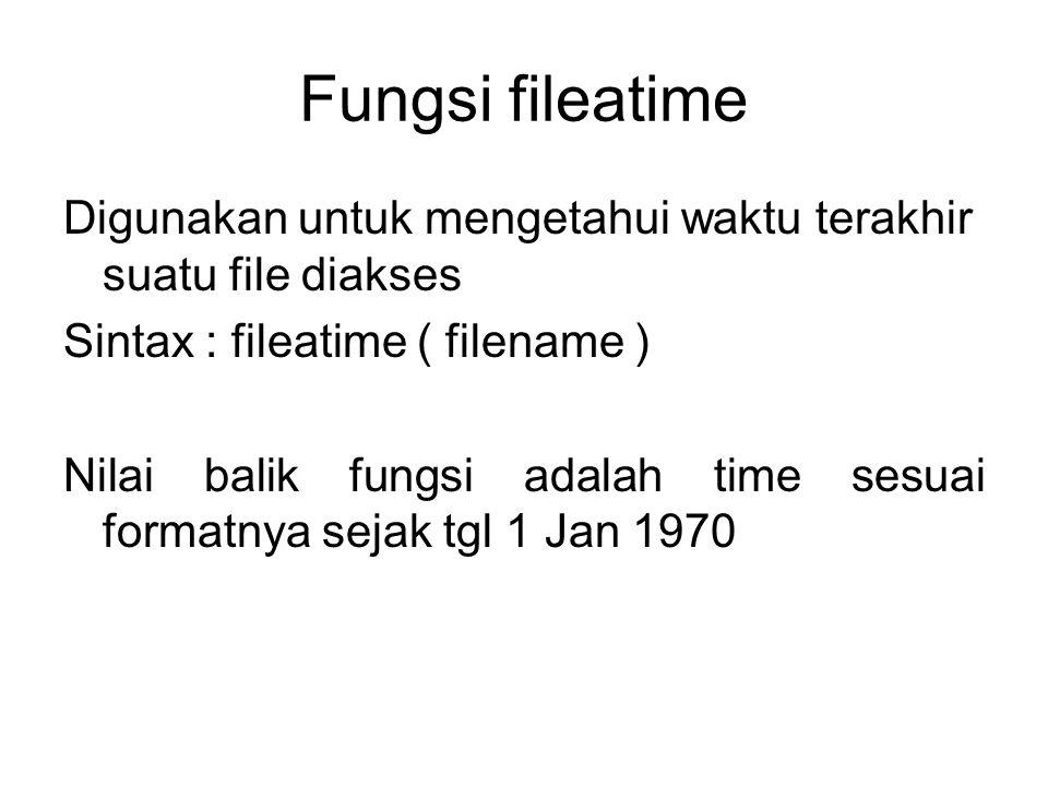 Fungsi fileatime Digunakan untuk mengetahui waktu terakhir suatu file diakses Sintax : fileatime ( filename ) Nilai balik fungsi adalah time sesuai fo