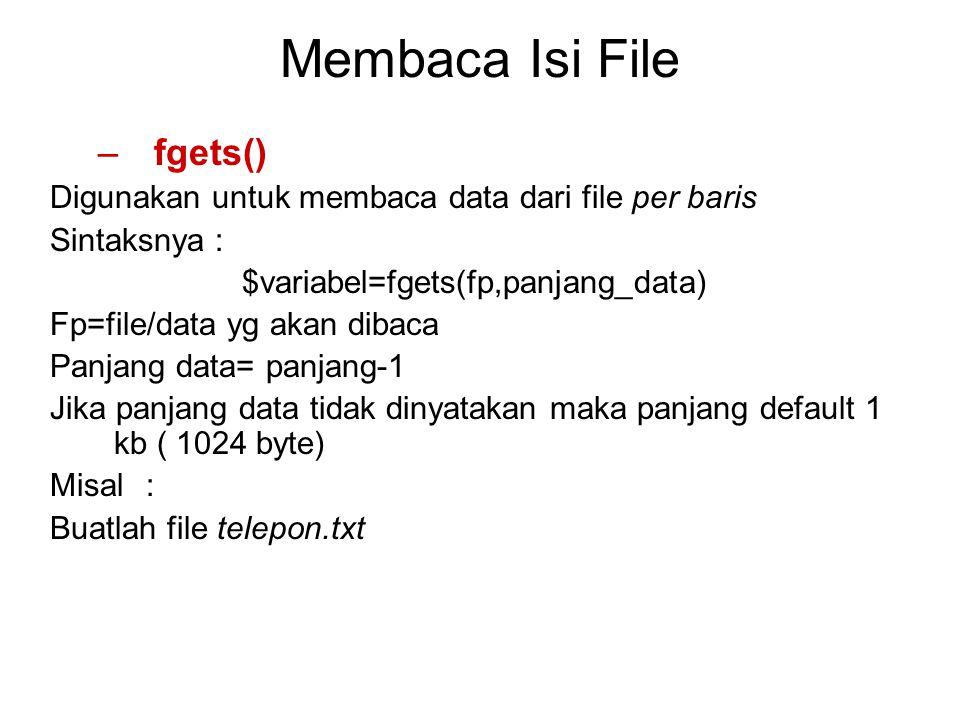 Membaca Isi File –fgets() Digunakan untuk membaca data dari file per baris Sintaksnya : $variabel=fgets(fp,panjang_data) Fp=file/data yg akan dibaca P