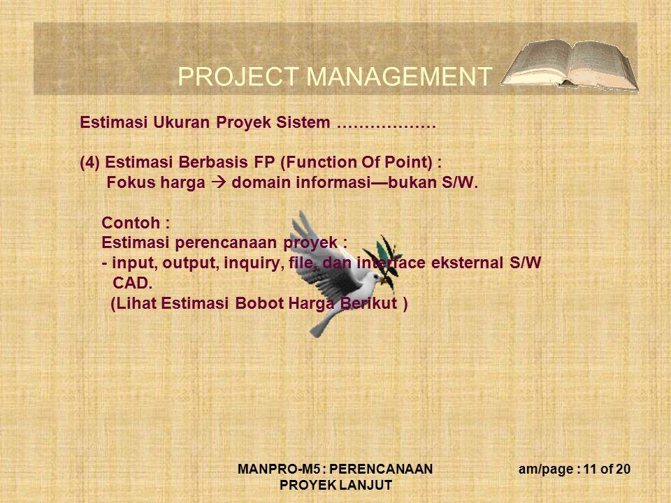 PROJECT MANAGEMENT MANPRO-M5 : PERENCANAAN PROYEK LANJUT am/page : 11 of 20 Estimasi Ukuran Proyek Sistem ……………… (4) Estimasi Berbasis FP (Function Of
