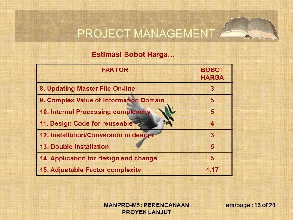 PROJECT MANAGEMENT MANPRO-M5 : PERENCANAAN PROYEK LANJUT am/page : 13 of 20 FAKTORBOBOT HARGA 8.