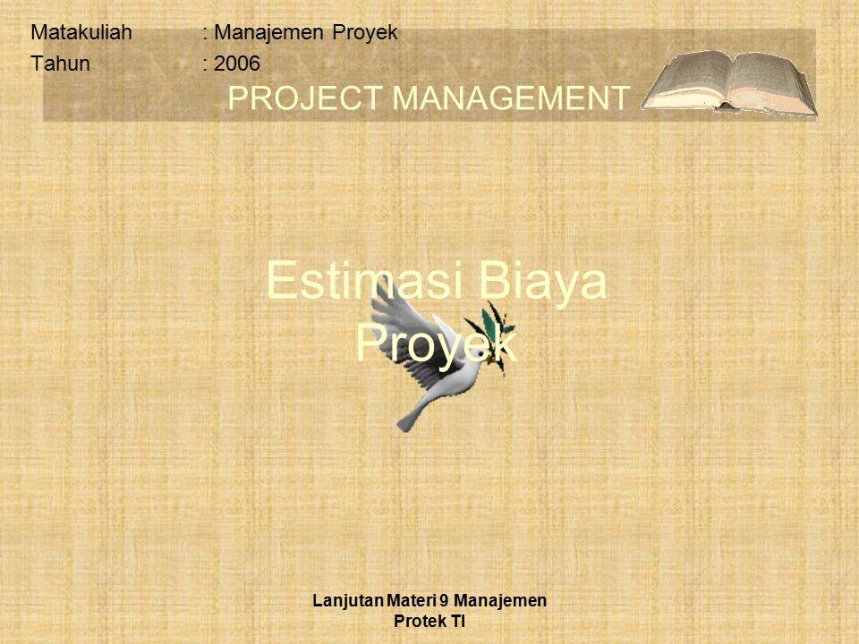 PROJECT MANAGEMENT Lanjutan Materi 9 Manajemen Protek TI Estimasi Biaya Proyek Matakuliah: Manajemen Proyek Tahun: 2006