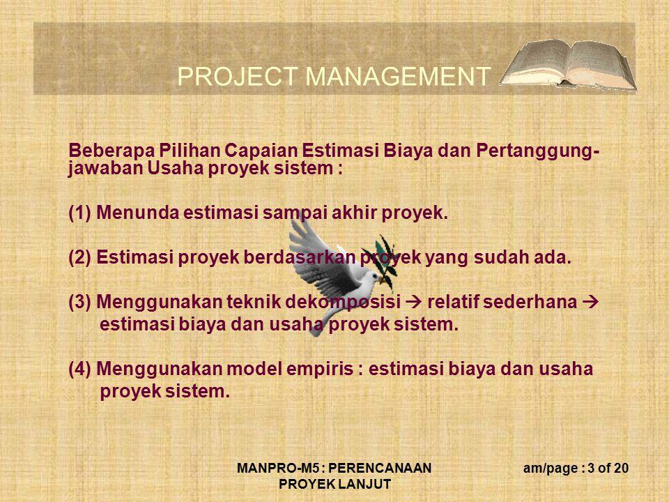 PROJECT MANAGEMENT MANPRO-M5 : PERENCANAAN PROYEK LANJUT am/page : 3 of 20 Beberapa Pilihan Capaian Estimasi Biaya dan Pertanggung- jawaban Usaha proyek sistem : (1) Menunda estimasi sampai akhir proyek.