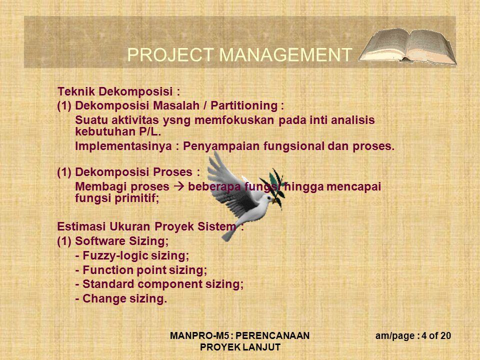 PROJECT MANAGEMENT MANPRO-M5 : PERENCANAAN PROYEK LANJUT am/page : 4 of 20 Teknik Dekomposisi : (1)Dekomposisi Masalah / Partitioning : Suatu aktivita