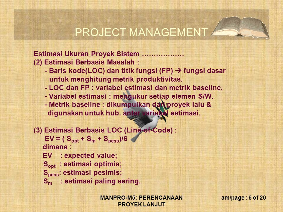 PROJECT MANAGEMENT MANPRO-M5 : PERENCANAAN PROYEK LANJUT am/page : 6 of 20 Estimasi Ukuran Proyek Sistem ……………… (2) Estimasi Berbasis Masalah : - Bari