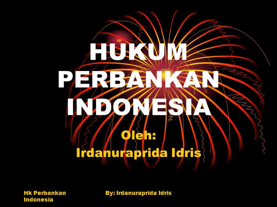 Hk Perbankan Indonesia By: Irdanuraprida Idris HUKUM PERBANKAN INDONESIA Oleh: Irdanuraprida Idris